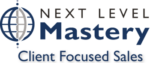 Next Level Mastery – Client Focused Sales